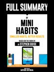 "Full Summary Of ""Mini Habits: Smaller Habits, Bigger Results – Based On The Book By Stephen Guise"" Written By Sapiens Editorial"