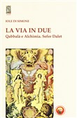 La via in due. Qabbalà e alchimia. Sefer Dalet