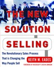 The New Solution Selling : The Revolutionary Sales Process That is Changing the Way People Sell: The Revolutionary Sales Process That is Changing the Way People Sell