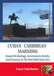 Cuba's Caribbean Marxism: Essays on Ideology, Government, Society, and Economy in the Post Fidel Castro Era