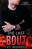 The Last Bout: A Dark Mafia Romance