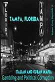 Tampa, Florida Italian and Cuban Mafia Gambling and Political Corruption