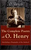 The Complete Poetry of O. Henry (Including a Biography of the Author)