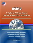 NORAD: A Model to Address Gaps in U.S.-Mexico Security Coordination - Transnational Organized Crime and the Merida Initiative, Canada Cooperation as Model for Institutional Solution