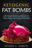 Ketogenic fat bombs. With sweet & savory recipes for keto, paleo and gluten free diets