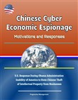 Chinese Cyber Economic Espionage: Motivations and Responses - U.S. Response During Obama Administration, Inability of America to Stem Chinese Theft of Intellectual Property from Businesses