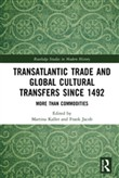 Transatlantic Trade and Global Cultural Transfers Since 1492