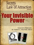 Secrets to the Law of Attraction: Your Invisible Power