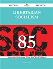 Libertarian socialism 85 Success Secrets - 85 Most Asked Questions On Libertarian socialism - What You Need To Know