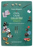 Cool, calm, collected essays. Saggi di documentate passioni. Ediz. italiana e inglese