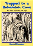 Trapped in a Bahamian Cave and Other Fascinating Side Trips