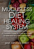 Mucusless diet healing system. A complete course for those who desire to learn how to control their health