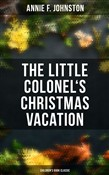 The Little Colonel's Christmas Vacation (Children's Book Classic)