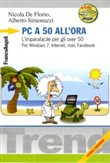 PC a 50 all'ora. L'imparafacile per gli over 50. Per Windows 7, Internet, mail, Facebook. Con CD-ROM