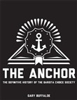 The Anchor: The Definitive History of the Barista Choice Society