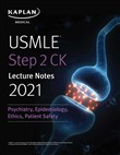 USMLE Step 2 CK Lecture Notes 2021: Psychiatry, Epidemiology, Ethics, Patient Safety