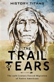 The Trail of Tears:The 19th Century Forced Migration of Native Americans