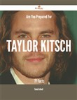 Are You Prepared For Taylor Kitsch - 77 Facts