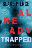 Already Trapped (A Laura Frost FBI Suspense Thriller—Book 3)