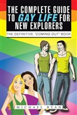 The Complete Guide To Gay Life For New Explorers