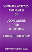 Summary, Analysis, and Review of Jocko Willink and Leif Babin's Extreme Ownership