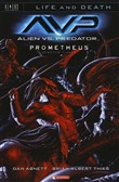 Aliens vs. predator. Prometheus. Conflitto finale. Life and death
