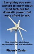 Everything You Ever Wanted to Know About Wind Turbines for Domestic Power, but Were Afraid to Ask