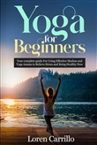 Yoga for Beginners: Your Complete Guide for Using Effective Mudras and Yoga Asanas to Relieve Stress and Being Healthy Now
