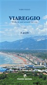 Viareggio Walks in and around the city. A guide