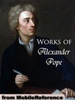 Works Of Alexander Pope: Includes An Essay On Criticism, An Essay On Man, The Rape Of The Lock, Moral Essays, Poetical Works (In 2 Volumes) And The Iliad, The Odyssey And Memoir Of Fr. Vincent De Paul (As Translator) (Mobi Collected Works)