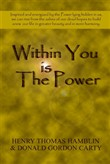 Within You Is the Power: Inspired and Energized by the Power Lying Hidden in Us, We can Ride from the Ashes of Our Dead Hopes to Build a New Life in Greater Beauty and in More Harmony