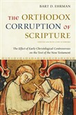 The Orthodox Corruption of Scripture:The Effect of Early Christological Controversies on the Text of the New Testament