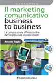 Il marketing comunicativo business to business. La comunicazione offline e online dall'impresa alle imprese clienti