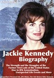 Jackie Kennedy Biography: The Strength and the Struggles of the Former First Lady of the United States Due to JFK Assassination, Unexpected Life Events and More: Jacqueline's Personal Life, JFK Affairs, Her Life Before/After Kennedy