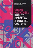Urban machines: public space in digital culture. Ediz. illustrata