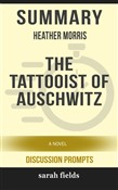 Summary of The Tattooist of Auschwitz: A Novel by Heather Morris (Discussion Prompts)