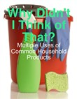 Why Didn't I Think of That? - Multiple Uses of Common Household Products