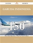 Garuda Indonesia 150 Success Secrets - 150 Most Asked Questions On Garuda Indonesia - What You Need To Know