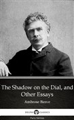 The Shadow on the Dial, and Other Essays by Ambrose Bierce (Illustrated)