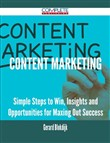 Content Marketing - Simple Steps to Win, Insights and Opportunities for Maxing Out Success