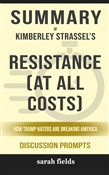 Summary of Resistance (at All Costs): How Trump Haters Are Breaking America by Kimberley Strassel (Discussion Prompts)