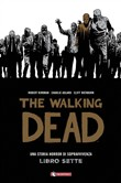 Una storia horror di sopravvivenza. The walking dead Vol. 7