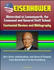 Eisenhower: Watershed at Leavenworth, the Command and General Staff School; Centennial Review and Bibliography, Ike's Drive, Individualism, and Sense of Purpose from World War II to the Presidency