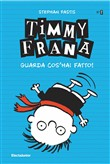 Timmy Frana. Guarda cos'hai fatto!. Vol. 2