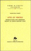 Atto of Vercelli. Church State and Christian Society in Tenth Century Italy