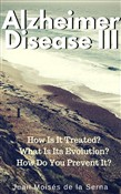 Azheimer Disease III How is it treated? What is its evolution? How do you prevent it?