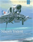 Nixon's Trident: Naval Power in Southeast Asia, 1968-1972