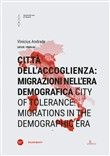 Città dell'accoglienza: migrazioni nell'era demografica-City of tolerance: migrations in the demographic era. Ediz. bilingue