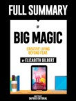 "Full Summary Of ""Big Magic: Creative Living Beyond Fear - By Elizabeth Gilbert"""