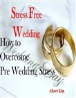 Stress Free Wedding - How to Overcome Pre Wedding Stress